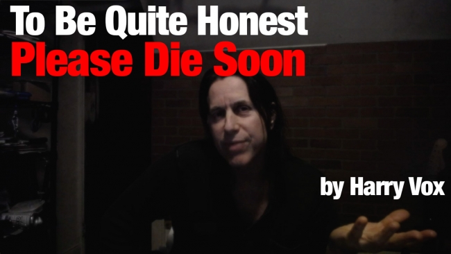 To Be Quite Honest – Please Die Soon