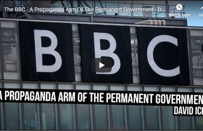 The BBC – A Propaganda Arm Of The Permanent Government – David Icke
