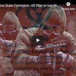 Police State Contagion: US Plan to Use Bioweapons to Impose Martial Law One Quarantine at a Time