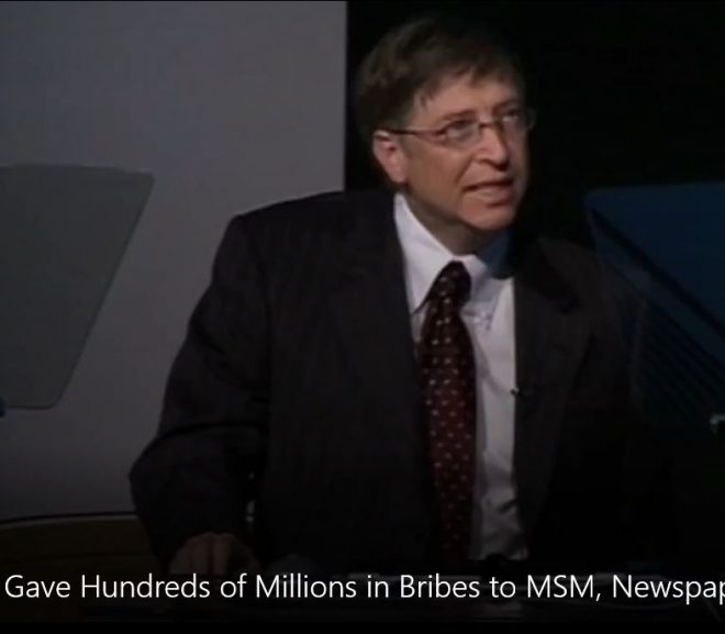 Bill Gates Gave Hundreds of Millions in Bribes to MSM, Newspapers, TV News Companies to Bury Negative Stories about Gates Foundation