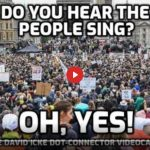 DO YOU HEAR THE PEOPLE SING? OH YES - THE DAVID ICKE DOT-CONNECTOR VIDEOCAST