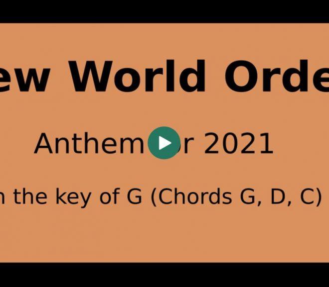 NEW WORLD ORDER – ANTHEM FOR 2021