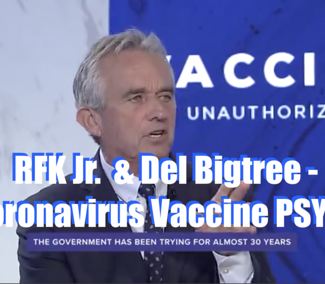 RFK Jr. & Del Bigtree – The Coronavirus Vaccine PSYOP ***WARNING***