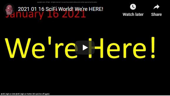 2021 01 16 SciFi World! We're HERE!