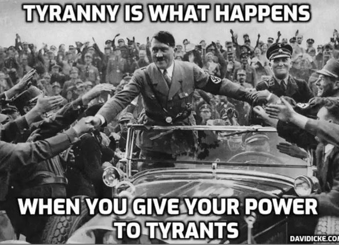 TYRANNY IS WHAT HAPPENS WHEN YOU GIVE YOUR POWER TO TYRANTS – DAVID ICKE