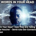 Words In Your Head - How They Are Telling You To 'Get The Vaccine' - David Icke Dot-Connector Videocast