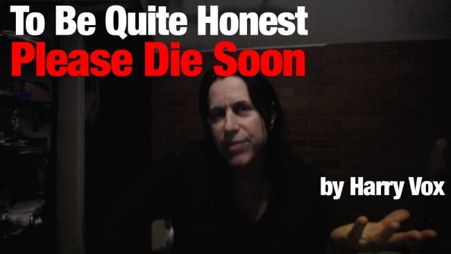 To Be Quite Honest – Please Die Soon