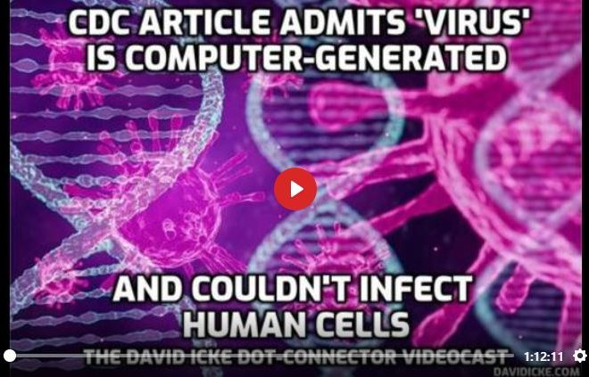 CDC ARTICLE ADMITS 'VIRUS' IS COMPUTER-GENERATED & COULDN'T INFECT HUMAN CELLS – DAVID ICKE