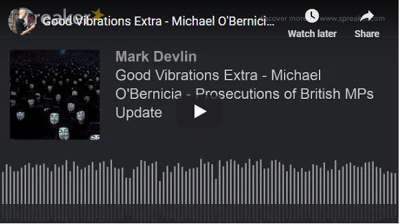 Good Vibrations Extra – Michael O'Bernicia – Prosecutions of British MPs Update