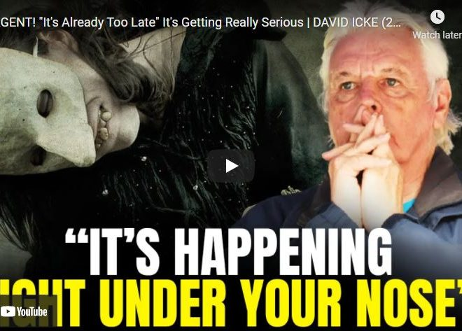 """""""URGENT! """"It's Already Too Late"""" It's Getting Really Serious   DAVID ICKE (2021)"""